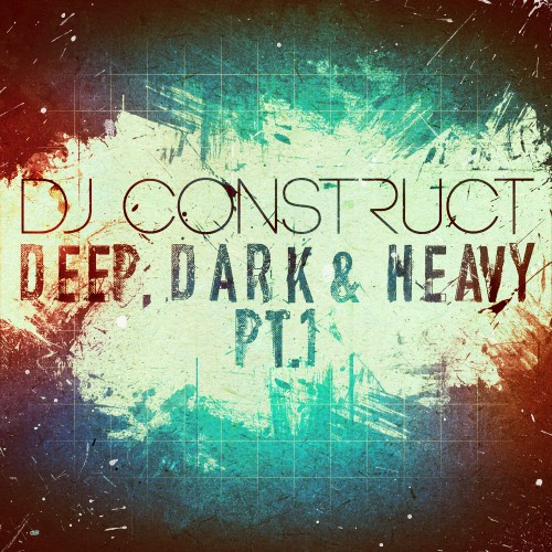 DJ Construct presents: Deep, Dark & Heavy Pt. 1
